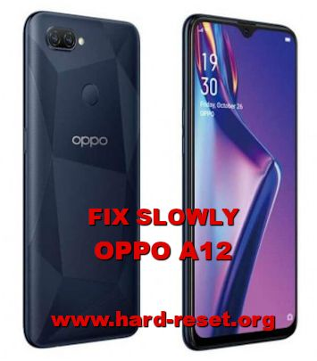 how to fix lagging troubles on oppo a12 make run faster
