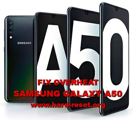 how to fix overheat / hot issues on samsung galaxy a50