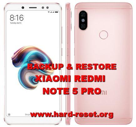 solution for backup & restore xiaomi redmi note 5 pro