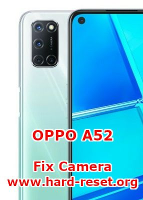 solution to fix camera issues on oppo a52