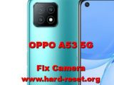 solution to fix camera issues on oppo a53 5g