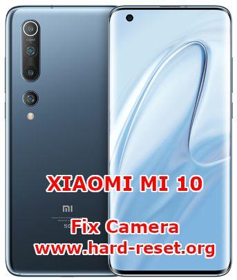 solutions to fix camera issues on xiaomi mi 10 / xiaomi mi 10pro