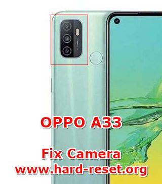 solution to fix camera issues on oppo a33