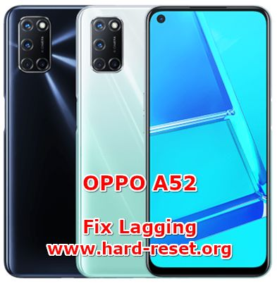 solutions to fix lagging issues on oppo a52