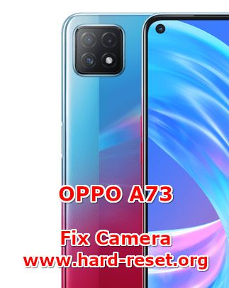 solution to fix camera issues on oppo a73