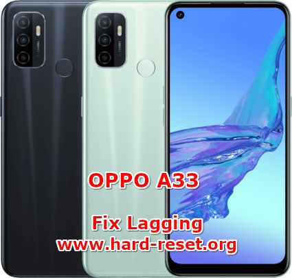how to fix lagging slowly issues on oppo a33