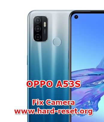 how to fix camera problems on oppo a53s