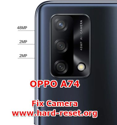 how to fix camera problems on oppo a74