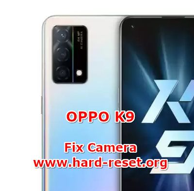 how to fix camera problems on oppo k9