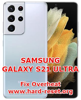 how to fix overheat temperature problems on samsung galaxy s21 ultra