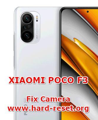 how to fix camera problems on xiaomi poco f3