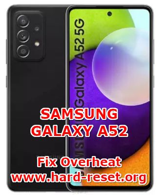 how to fix overheat problems on samsung galaxy a52